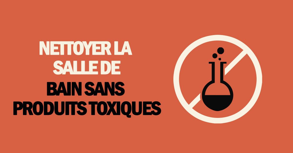 Nettoyer la salle de bain sans produits toxiques