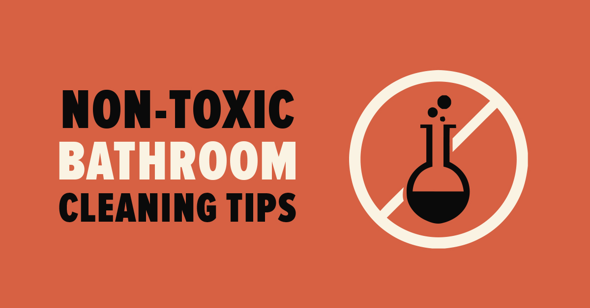 Non-Toxic Bathroom Cleaning Tips