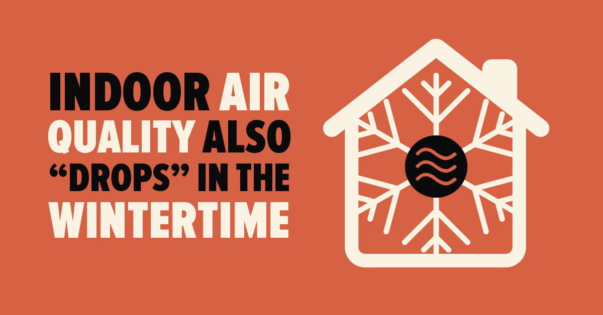 """Indoor Air Quality also """"Drops"""" in the Wintertime"""