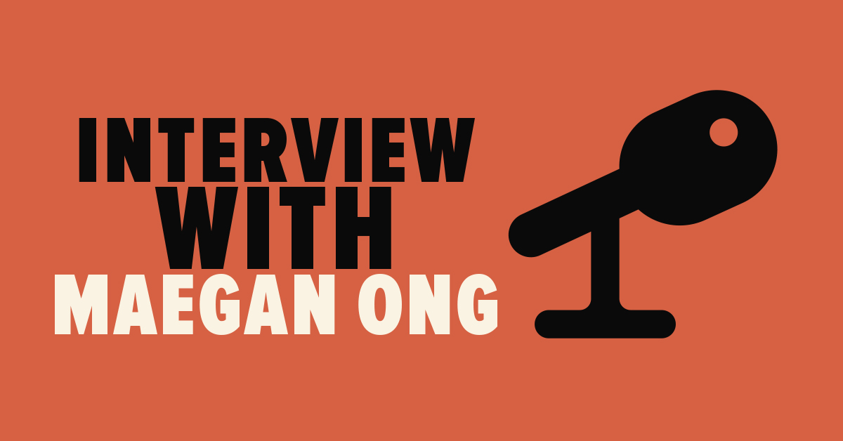 Interview with Maegan Ong